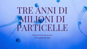 Tre anni di milioni di particelle