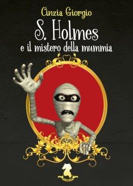 """LeggoAncoraDieciMinuti...: COVER REVEAL: """"S. Holmes e il mistero della  mummia"""" di Cinzia Giorgio"""